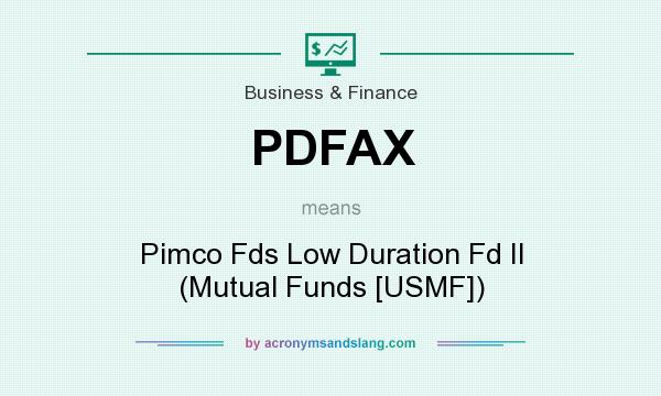What does PDFAX mean? It stands for Pimco Fds Low Duration Fd II (Mutual Funds [USMF])