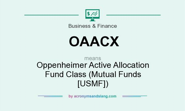 What does OAACX mean? It stands for Oppenheimer Active Allocation Fund Class (Mutual Funds [USMF])