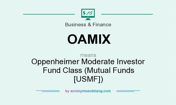 What does OAMIX mean? It stands for Oppenheimer Moderate Investor Fund Class (Mutual Funds [USMF])