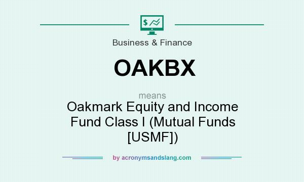 What does OAKBX mean? It stands for Oakmark Equity and Income Fund Class I (Mutual Funds [USMF])