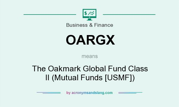 What does OARGX mean? It stands for The Oakmark Global Fund Class II (Mutual Funds [USMF])