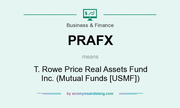 What does PRAFX mean? It stands for T. Rowe Price Real Assets Fund Inc. (Mutual Funds [USMF])
