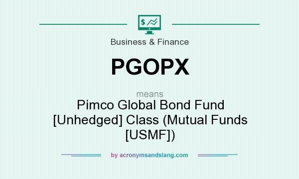 What does PGOPX mean? It stands for Pimco Global Bond Fund [Unhedged] Class (Mutual Funds [USMF])