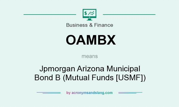 What does OAMBX mean? It stands for Jpmorgan Arizona Municipal Bond B (Mutual Funds [USMF])