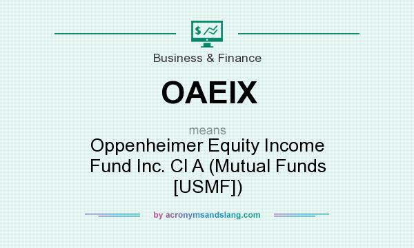 What does OAEIX mean? It stands for Oppenheimer Equity Income Fund Inc. Cl A (Mutual Funds [USMF])