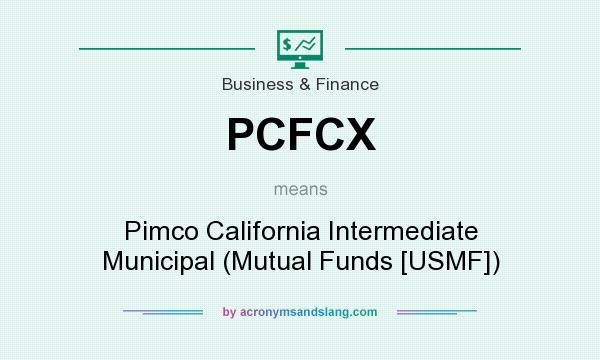 What does PCFCX mean? It stands for Pimco California Intermediate Municipal (Mutual Funds [USMF])