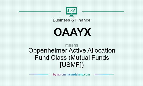 What does OAAYX mean? It stands for Oppenheimer Active Allocation Fund Class (Mutual Funds [USMF])