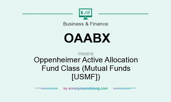 What does OAABX mean? It stands for Oppenheimer Active Allocation Fund Class (Mutual Funds [USMF])