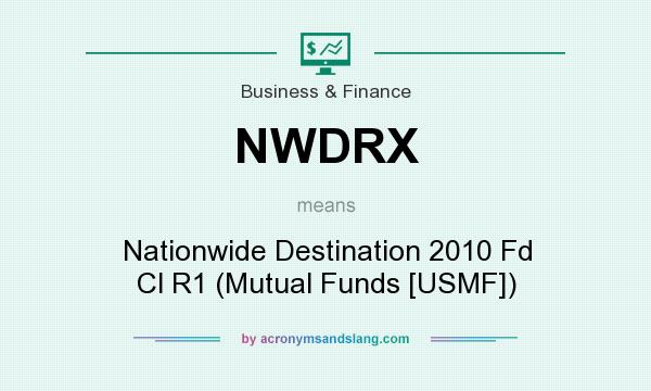 What does NWDRX mean? It stands for Nationwide Destination 2010 Fd Cl R1 (Mutual Funds [USMF])