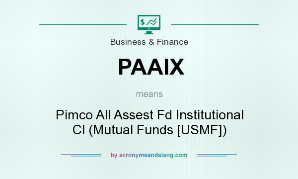 What does PAAIX mean? It stands for Pimco All Assest Fd Institutional Cl (Mutual Funds [USMF])