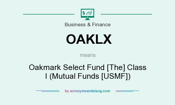 What does OAKLX mean? It stands for Oakmark Select Fund [The] Class I (Mutual Funds [USMF])
