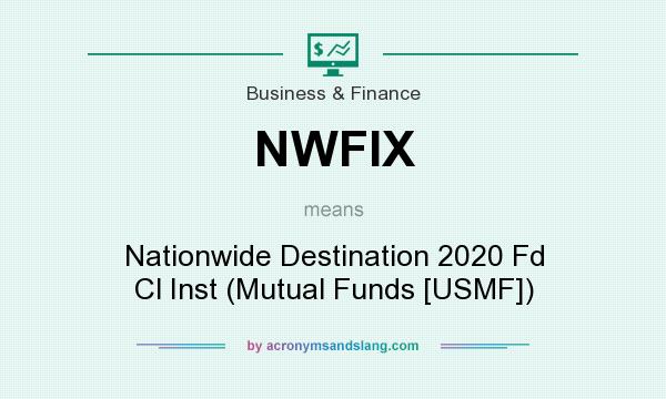 What does NWFIX mean? It stands for Nationwide Destination 2020 Fd Cl Inst (Mutual Funds [USMF])