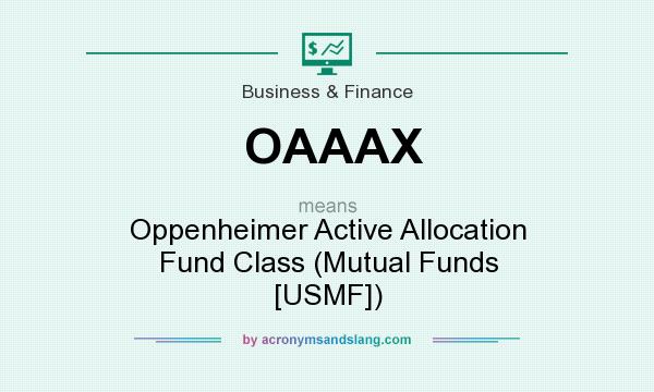 What does OAAAX mean? It stands for Oppenheimer Active Allocation Fund Class (Mutual Funds [USMF])