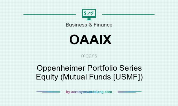 What does OAAIX mean? It stands for Oppenheimer Portfolio Series Equity (Mutual Funds [USMF])