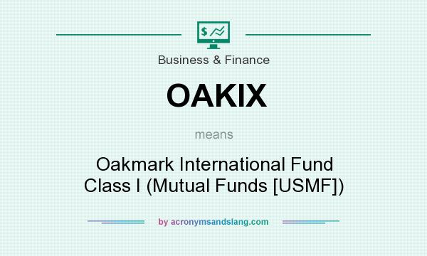 What does OAKIX mean? It stands for Oakmark International Fund Class I (Mutual Funds [USMF])