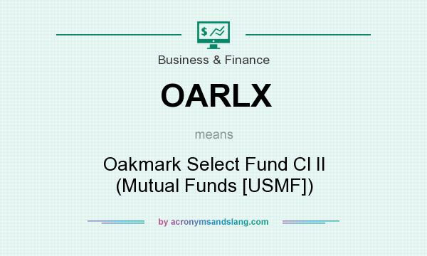 What does OARLX mean? It stands for Oakmark Select Fund Cl II (Mutual Funds [USMF])