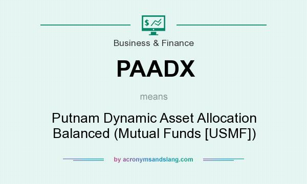 What does PAADX mean? It stands for Putnam Dynamic Asset Allocation Balanced (Mutual Funds [USMF])