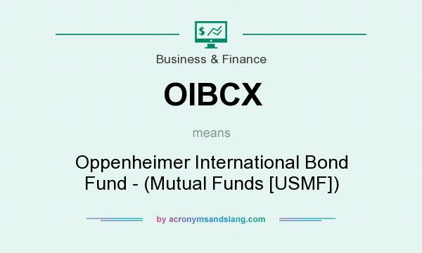 What does OIBCX mean? It stands for Oppenheimer International Bond Fund - (Mutual Funds [USMF])