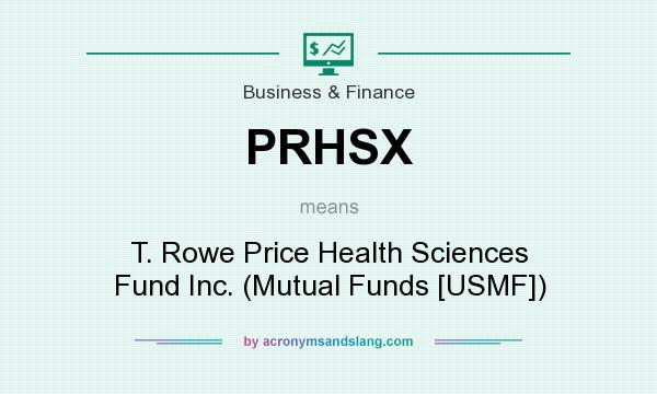 What does PRHSX mean? It stands for T. Rowe Price Health Sciences Fund Inc. (Mutual Funds [USMF])