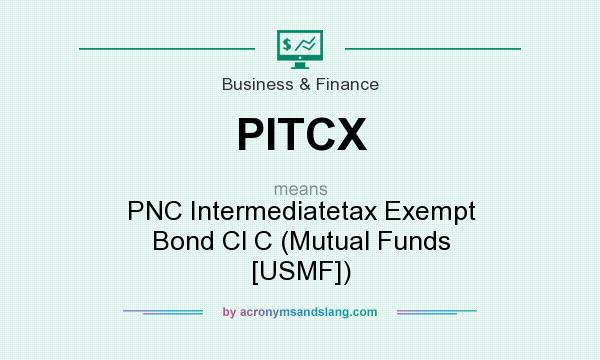 What does PITCX mean? It stands for PNC Intermediatetax Exempt Bond Cl C (Mutual Funds [USMF])