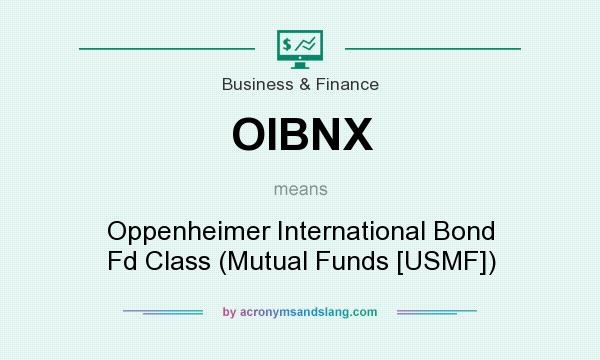 What does OIBNX mean? It stands for Oppenheimer International Bond Fd Class (Mutual Funds [USMF])