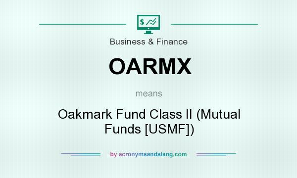 What does OARMX mean? It stands for Oakmark Fund Class II (Mutual Funds [USMF])
