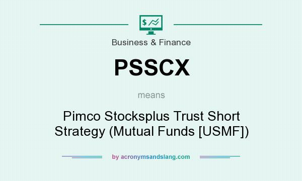 What does PSSCX mean? It stands for Pimco Stocksplus Trust Short Strategy (Mutual Funds [USMF])