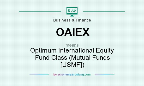 What does OAIEX mean? It stands for Optimum International Equity Fund Class (Mutual Funds [USMF])