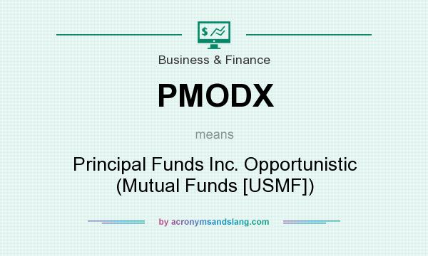 What does PMODX mean? It stands for Principal Funds Inc. Opportunistic (Mutual Funds [USMF])