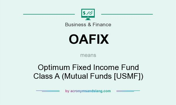 What does OAFIX mean? It stands for Optimum Fixed Income Fund Class A (Mutual Funds [USMF])