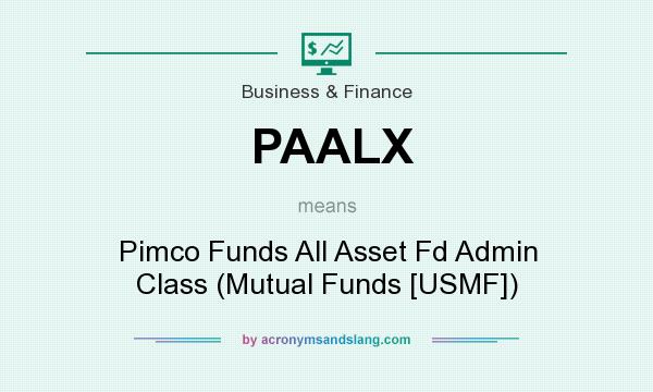 What does PAALX mean? It stands for Pimco Funds All Asset Fd Admin Class (Mutual Funds [USMF])