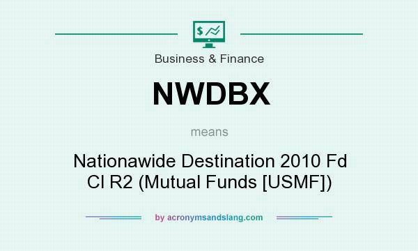 What does NWDBX mean? It stands for Nationawide Destination 2010 Fd Cl R2 (Mutual Funds [USMF])