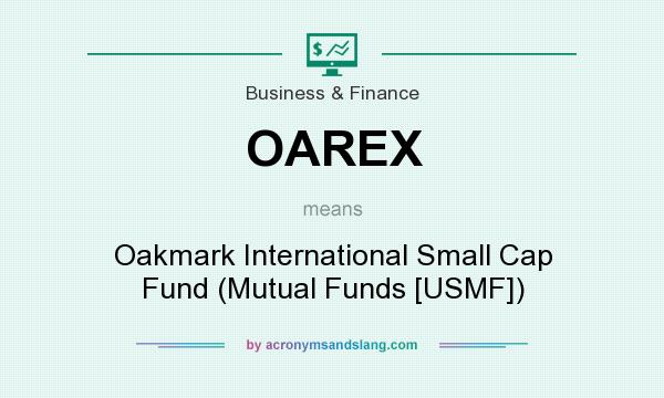 What does OAREX mean? It stands for Oakmark International Small Cap Fund (Mutual Funds [USMF])