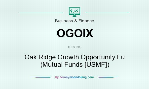 What does OGOIX mean? It stands for Oak Ridge Growth Opportunity Fu (Mutual Funds [USMF])