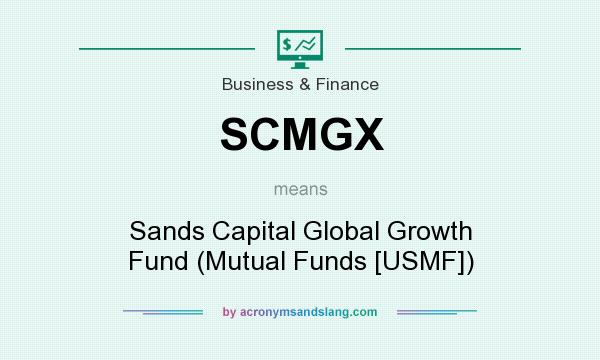 What does SCMGX mean? It stands for Sands Capital Global Growth Fund (Mutual Funds [USMF])