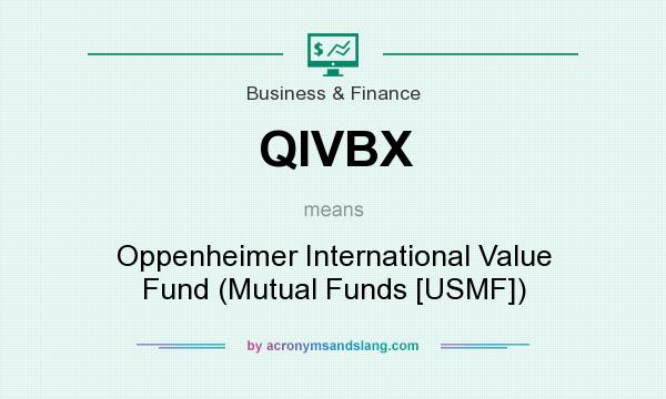 What does QIVBX mean? It stands for Oppenheimer International Value Fund (Mutual Funds [USMF])