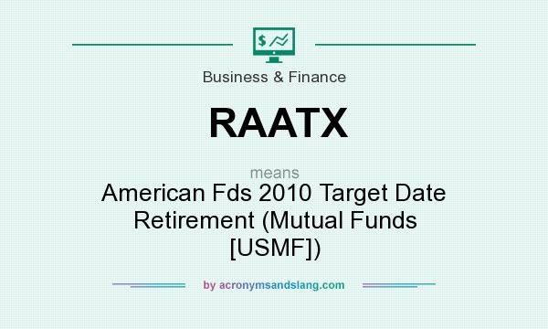 What does RAATX mean? It stands for American Fds 2010 Target Date Retirement (Mutual Funds [USMF])