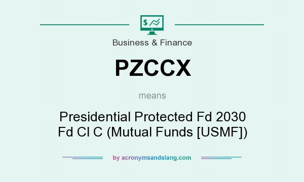 What does PZCCX mean? It stands for Presidential Protected Fd 2030 Fd Cl C (Mutual Funds [USMF])