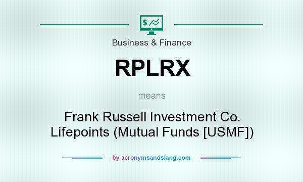 What does RPLRX mean? It stands for Frank Russell Investment Co. Lifepoints (Mutual Funds [USMF])