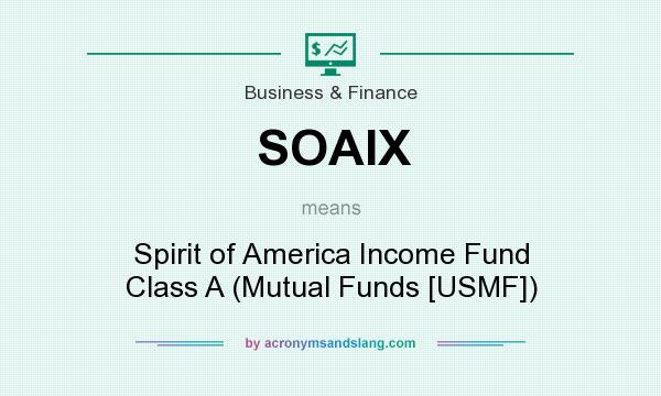 What does SOAIX mean? It stands for Spirit of America Income Fund Class A (Mutual Funds [USMF])