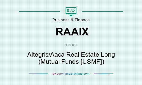 What does RAAIX mean? It stands for Altegris/Aaca Real Estate Long (Mutual Funds [USMF])