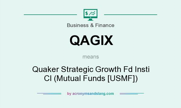 What does QAGIX mean? It stands for Quaker Strategic Growth Fd Insti Cl (Mutual Funds [USMF])