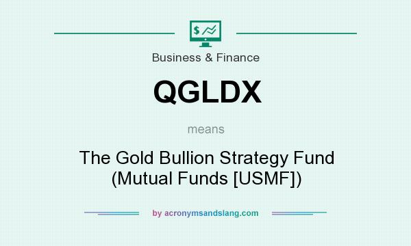 What does QGLDX mean? It stands for The Gold Bullion Strategy Fund (Mutual Funds [USMF])