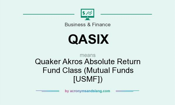 What does QASIX mean? It stands for Quaker Akros Absolute Return Fund Class (Mutual Funds [USMF])