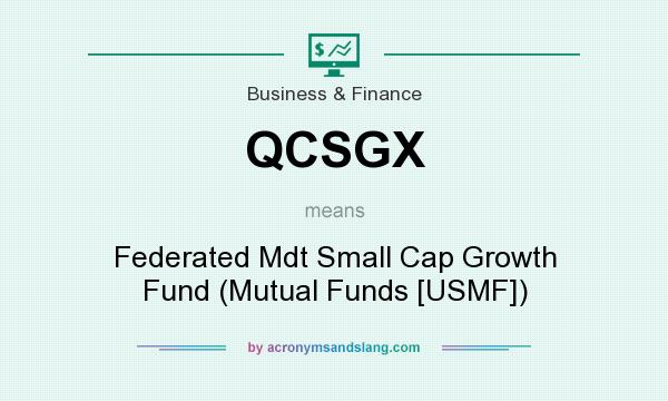 What does QCSGX mean? It stands for Federated Mdt Small Cap Growth Fund (Mutual Funds [USMF])