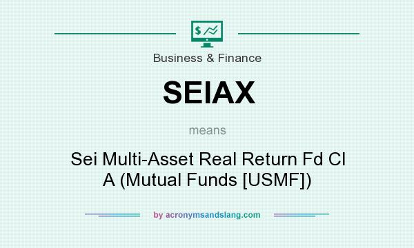 What does SEIAX mean? It stands for Sei Multi-Asset Real Return Fd Cl A (Mutual Funds [USMF])