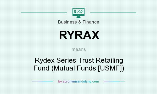 What does RYRAX mean? It stands for Rydex Series Trust Retailing Fund (Mutual Funds [USMF])