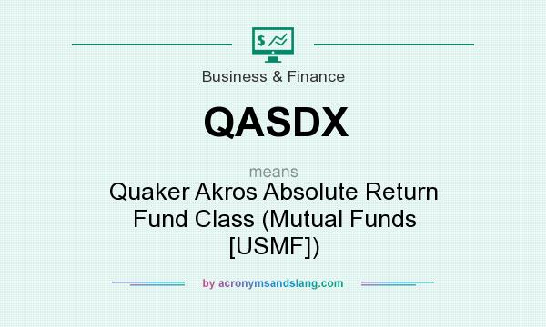 What does QASDX mean? It stands for Quaker Akros Absolute Return Fund Class (Mutual Funds [USMF])