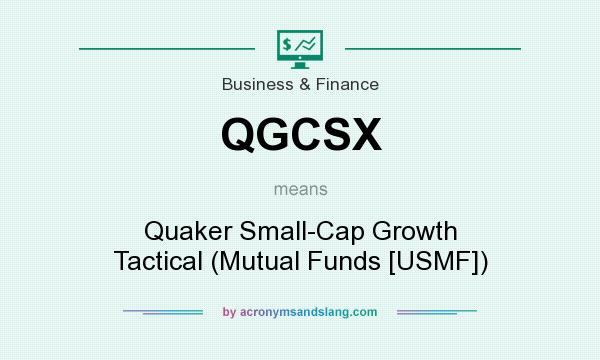 What does QGCSX mean? It stands for Quaker Small-Cap Growth Tactical (Mutual Funds [USMF])
