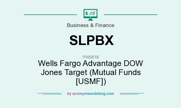 What does SLPBX mean? It stands for Wells Fargo Advantage DOW Jones Target (Mutual Funds [USMF])
